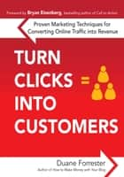 Turn Clicks Into Customers: Proven Marketing Techniques for Converting Online Traffic into Revenue ebook by Duane Forrester