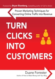 Turn Clicks Into Customers: Proven Marketing Techniques for Converting Online Traffic into Revenue - Proven Marketing Techniques for Converting Online Traffic into Revenue ebook by Duane Forrester