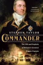 Commander: The Life and Exploits of Britain's Greatest Frigate Captain - The Life and Exploits of Britain's Greatest Frigate Captain ebook by Stephen Taylor
