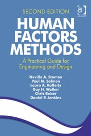 Human Factors Methods - A Practical Guide for Engineering and Design ebook by Dr Chris Baber, Dr Daniel P Jenkins, Dr Guy H Walker,...