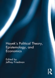 Hayek's Political Theory, Epistemology, and Economics ebook by Jeffrey Friedman