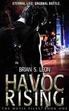 Havoc Rising - The Metis Files, #1 ebook by Brian S. Leon