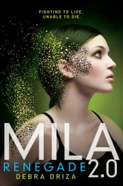 MILA 2.0: Renegade ebook by Debra Driza