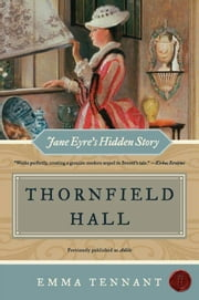 Thornfield Hall - Jane Eyre's Hidden Story ebook by Emma Tennant