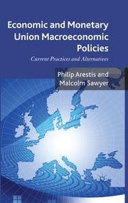 Economic and Monetary Union Macroeconomic Policies - Current Practices and Alternatives ebook by Philip Arestis,Malcolm Sawyer