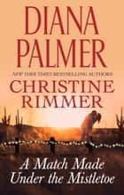 A Match Made Under the Mistletoe - If Winter Comes\Ms. Bravo and the Boss ebook by Diana Palmer, Christine Rimmer