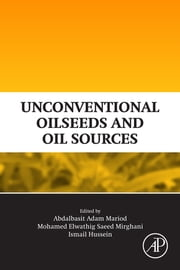 Unconventional Oilseeds and Oil Sources ebook by Abdalbasit Adam Mariod Alnadif, Mohamed Elwathig Saeed Mirghani, Ismail Hassan Hussein