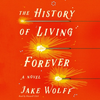 The History of Living Forever - A Novel audiobook by Jake Wolff