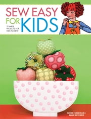 Sew Easy for Kids - 3 simple projects for kids to sew ebook by Alice Butcher,Ginny Farquhar