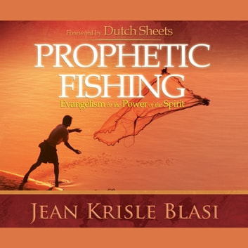 Prophetic Fishing - Evangelism in the Power of the Spirit audiobook by Jean Krisle Blasi
