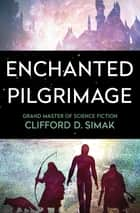 Enchanted Pilgrimage ebook by Clifford D. Simak