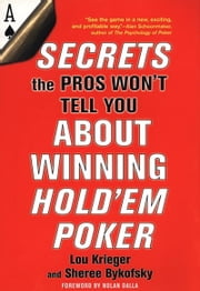 Secrets The Pros Won't Tell You About Winning Hold'em Poker ebook by Sheree Bykofsky,Lou Krieger