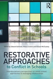 Restorative Approaches to Conflict in Schools - Interdisciplinary perspectives on whole school approaches to managing relationships ebook by Edward Sellman,Hilary Cremin,Gillean McCluskey