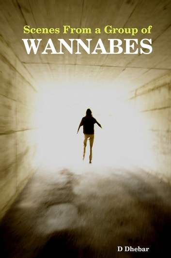Scenes from a Group of Wannabes ebook by D Dhebar