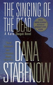 The Singing of the Dead - A Kate Shugak Novel ebook by Dana Stabenow
