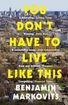 You Don't Have To Live Like This ebook by Benjamin Markovits