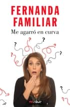Me agarró en curva ebook by Fernanda Familiar
