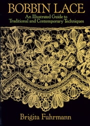 Bobbin Lace - An Illustrated Guide to Traditional and Contemporary Techniques ebook by Brigita Fuhrmann