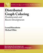 Distributed Graph Coloring: Fundamentals and Recent Developments ebook by Elkin, Michael