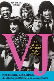 VJ - The Unplugged Adventures of MTV's First Wave ebook by Nina Blackwood,Mark Goodman,Alan Hunter,Martha Quinn,Gavin Edwards