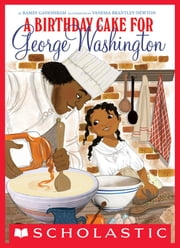A Birthday Cake for George Washington ebook by Ramin Ganeshram,Vanessa Brantley-Newton