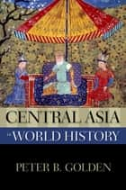 Central Asia in World History eBook by Peter B. Golden