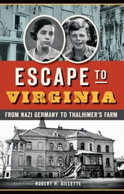 Escape to Virginia - From Nazi Germany to Thalhimer's Farm ebook by Robert H. Gillette