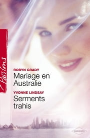 Mariage en Australie - Serments trahis (Harlequin Passions) ebook by Robyn Grady,Yvonne Lindsay