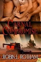 Carnal Compromise ebook by Robin L. Rotham