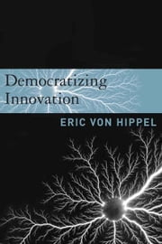 Democratizing Innovation ebook by Eric von Hippel