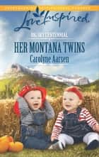 Her Montana Twins - A Wholesome Western Romance ebook by Carolyne Aarsen