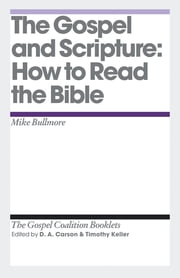 The Gospel and Scripture - How to Read the Bible ebook by Mike Bullmore,D. A. Carson,Timothy J. Keller