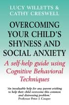 Overcoming Your Child's Shyness and Social Anxiety ebook by Cathy Creswell, Lucy Willetts
