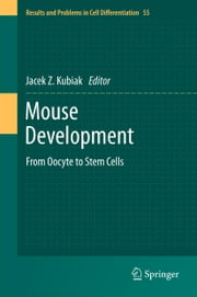Mouse Development - From Oocyte to Stem Cells ebook by Jacek Z. Kubiak