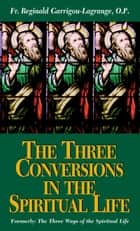 The Three Conversions in the Spiritual Life ebook by Reginald Rev. Fr. Garrigou-Lagrange, O.P.