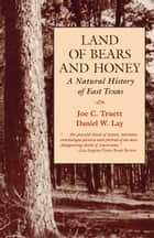 Land of Bears and Honey - A Natural History of East Texas ebook by Joe C. Truett, Daniel W. Lay