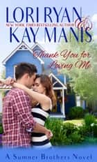 Thank You for Loving Me ebook by Lori Ryan, Kay Manis