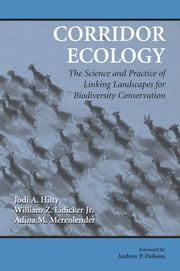 Corridor Ecology - The Science and Practice of Linking Landscapes for Biodiversity Conservation ebook by Jodi A. Hilty,William Z. Lidicker Jr.,Adina Merenlender,Andrew P. Dobson