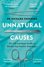 Unnatural Causes - 'An absolutely brilliant book. I really recommend it, I don't often say that' Jeremy Vine, BBC Radio 2 ebook by Dr Richard Shepherd