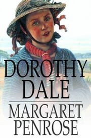 Dorothy Dale - A Girl of Today ebook by Margaret Penrose