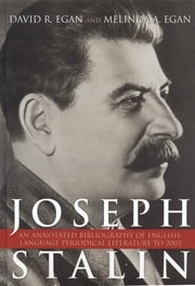 Joseph Stalin - An Annotated Bibliography of English-Language Periodical Literature to 2005 ebook by David R. Egan,Melinda A. Egan