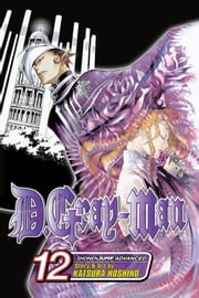 D.Gray-man, Vol. 12 - Fight to the Debt ebook by Katsura Hoshino,Katsura Hoshino