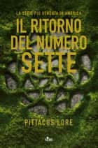 Il ritorno del numero sette - Lorien Legacies [vol. 5] eBook by Pittacus Lore