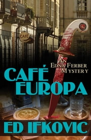 Cafe Europa - An Edna Ferber Mystery ebook by Ed Ifkovic