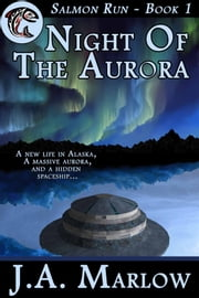 Night of the Aurora (Salmon Run - Book 1) ebook by J.A. Marlow