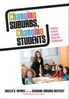 Changing Suburbs, Changing Students - Helping School Leaders Face the Challenges ebook by Shelley B. Wepner, JoAnne G. Ferrara, Kristin N. Rainville,...