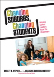 Changing Suburbs, Changing Students - Helping School Leaders Face the Challenges ebook by Shelley B. Wepner,JoAnne G. Ferrara,Kristin N. Rainville,Diane W. Gómez,Professor Diane E. Lang,Laura A. Bigaouette