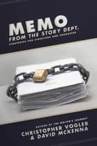 Memo from the Story Department: Secrets of Structure and Character - Secrets of Structure and Character eBook by Christopher Vogler, David McKenna