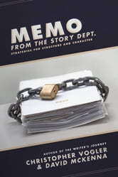 Memo from the Story Department: Secrets of Structure and Character - Secrets of Structure and Character ebook by Christopher Vogler,David McKenna