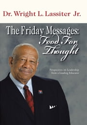 The Friday Messages: Food for Thought - Perspectives on Leadership from a Leading Educator ebook by Dr. Wright L. Lassiter Jr.